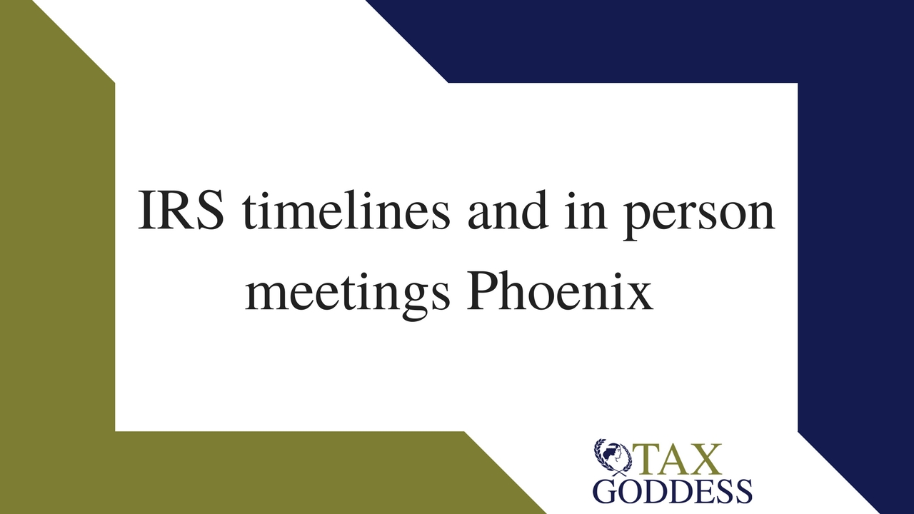 IRS Timelines And In Person Meetings Phoenix