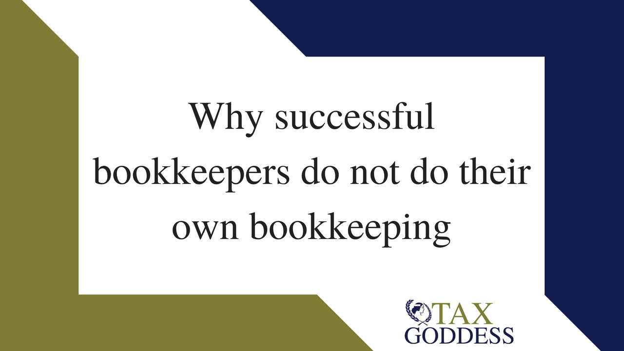 Why Successful Bookkeepers Do Not Do Their Own Bookkeeping; Tips From The Tax Goddess