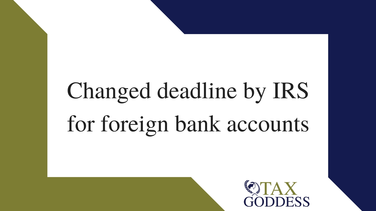 Changed Deadline By IRS For Foreign Bank Accounts