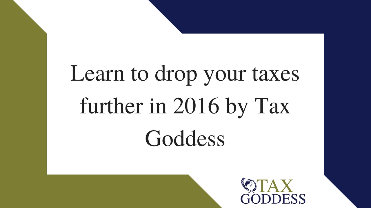 Learn To Drop Your Taxes Further In 2016, By The Tax Goddess