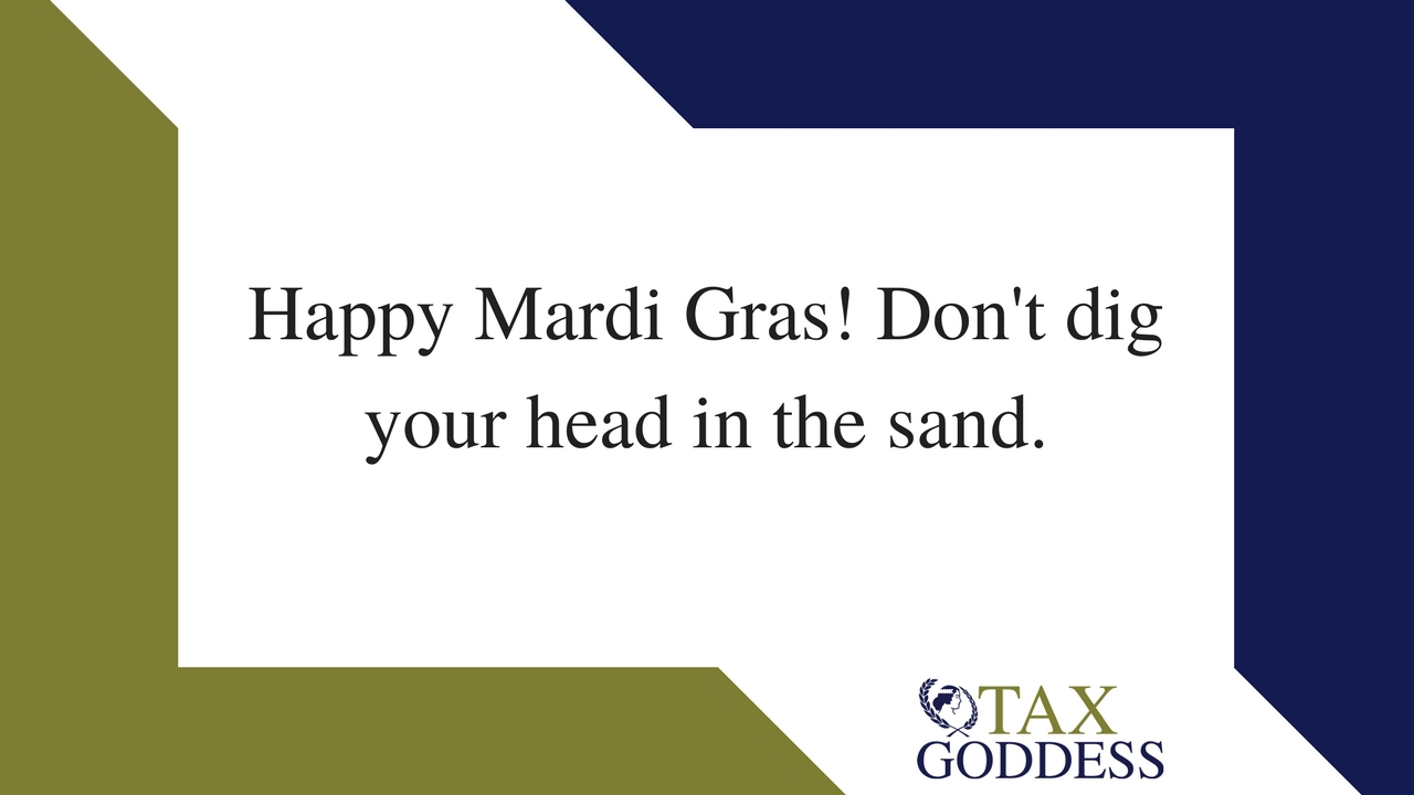 Happy Mardi Gras! Don't Dig Your Head In The Sand.