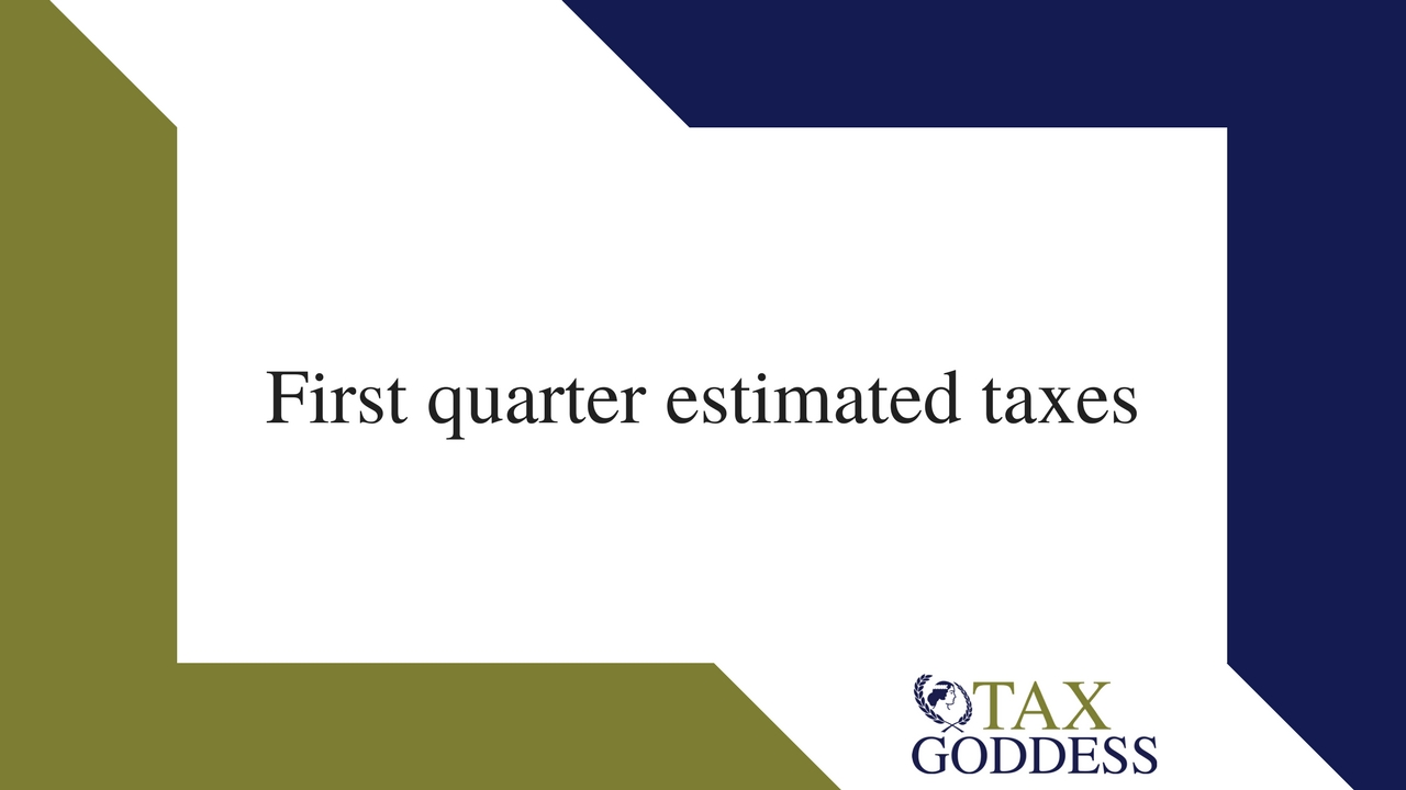 First Quarter Estimated Taxes