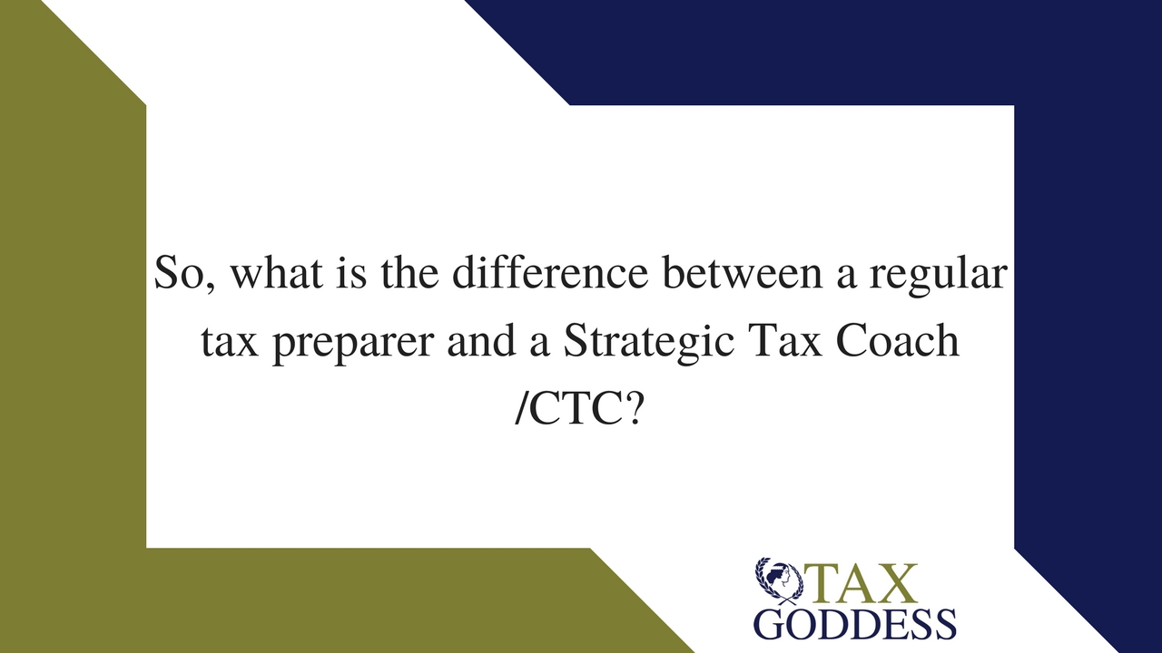 So, What Is The Difference Between A Regular Tax Preparer And A Strategic Tax Coach /CTC?